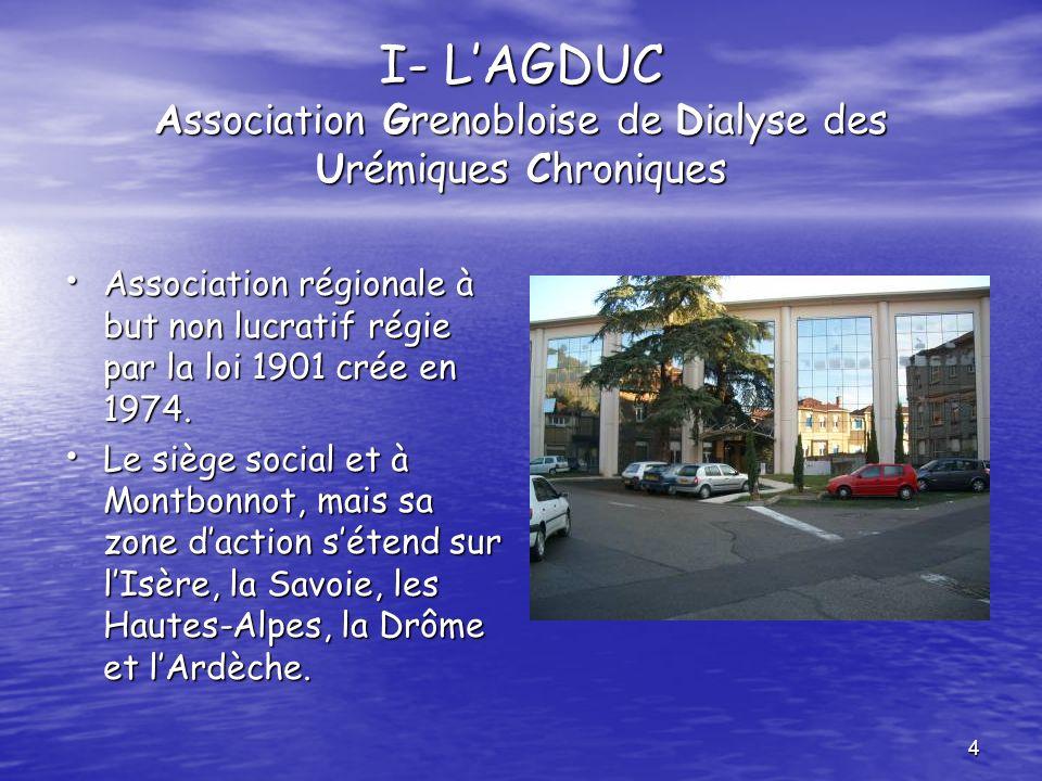 4 I- LAGDUC Association Grenobloise de Dialyse des Urémiques Chroniques Association régionale à but non lucratif régie par la loi 1901 crée en 1974. A