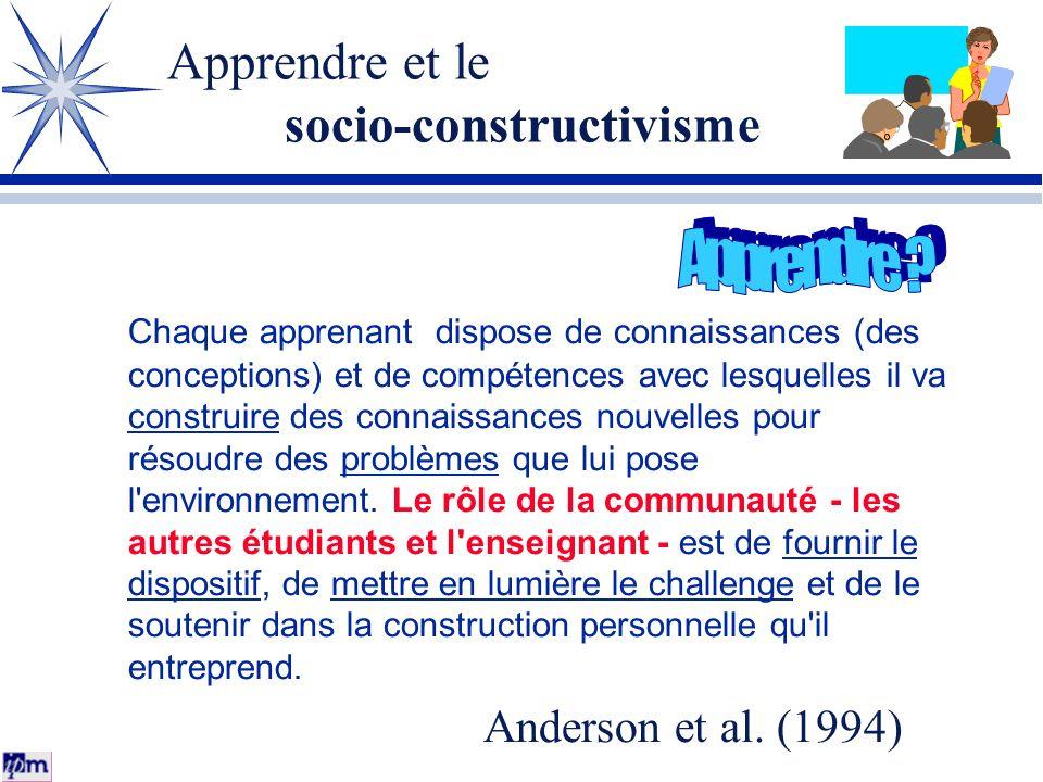 Apprendre et le socio-constructivisme Chaque apprenant dispose de connaissances (des conceptions) et de compétences avec lesquelles il va construire d