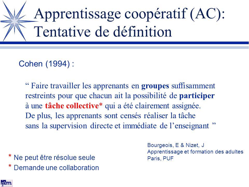 Apprentissage coopératif (AC): Tentative de définition Faire travailler les apprenants en groupes suffisamment restreints pour que chacun ait la possi