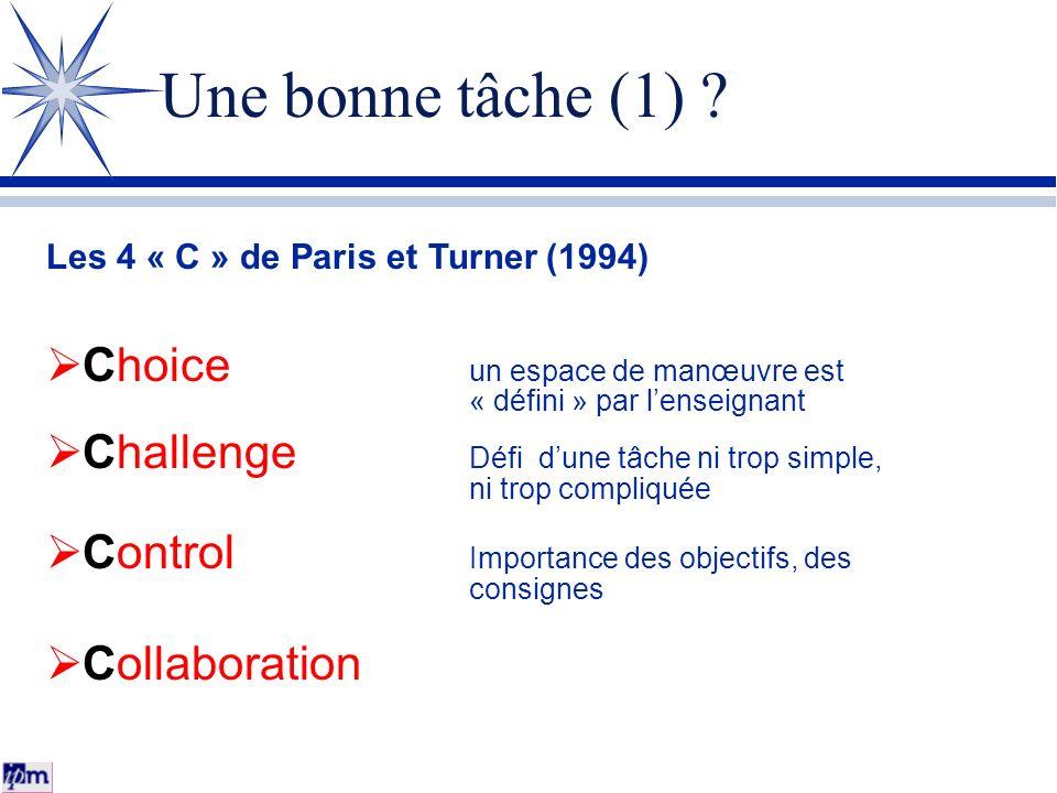Une bonne tâche (1) ? Les 4 « C » de Paris et Turner (1994) Choice un espace de manœuvre est « défini » par lenseignant Challenge Défi dune tâche ni t