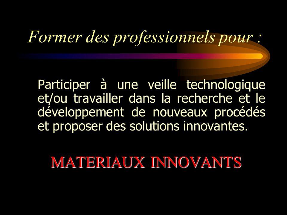 Former des professionnels pour : Participer à une veille technologique et/ou travailler dans la recherche et le développement de nouveaux procédés et proposer des solutions innovantes.