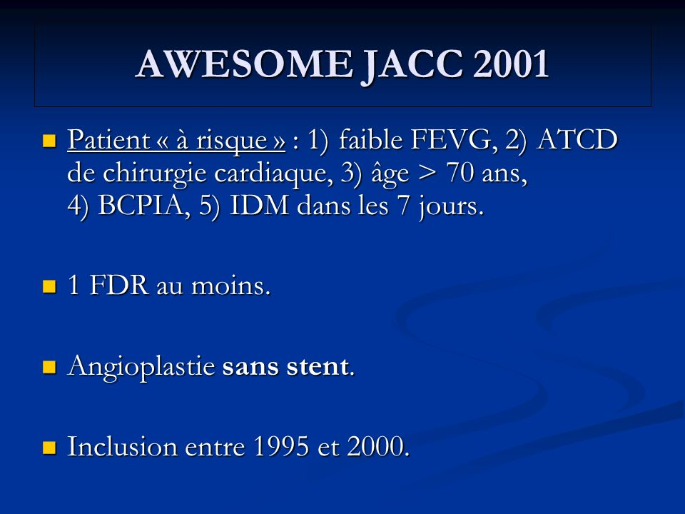 AWESOME JACC 2001 Patient « à risque » : 1) faible FEVG, 2) ATCD de chirurgie cardiaque, 3) âge > 70 ans, 4) BCPIA, 5) IDM dans les 7 jours. Patient «