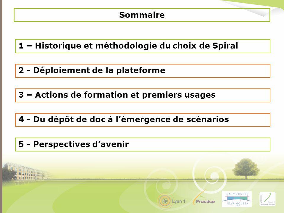 1 – Historique et méthodologie du choix de Spiral Sommaire 2 - Déploiement de la plateforme 3 – Actions de formation et premiers usages 4 - Du dépôt d