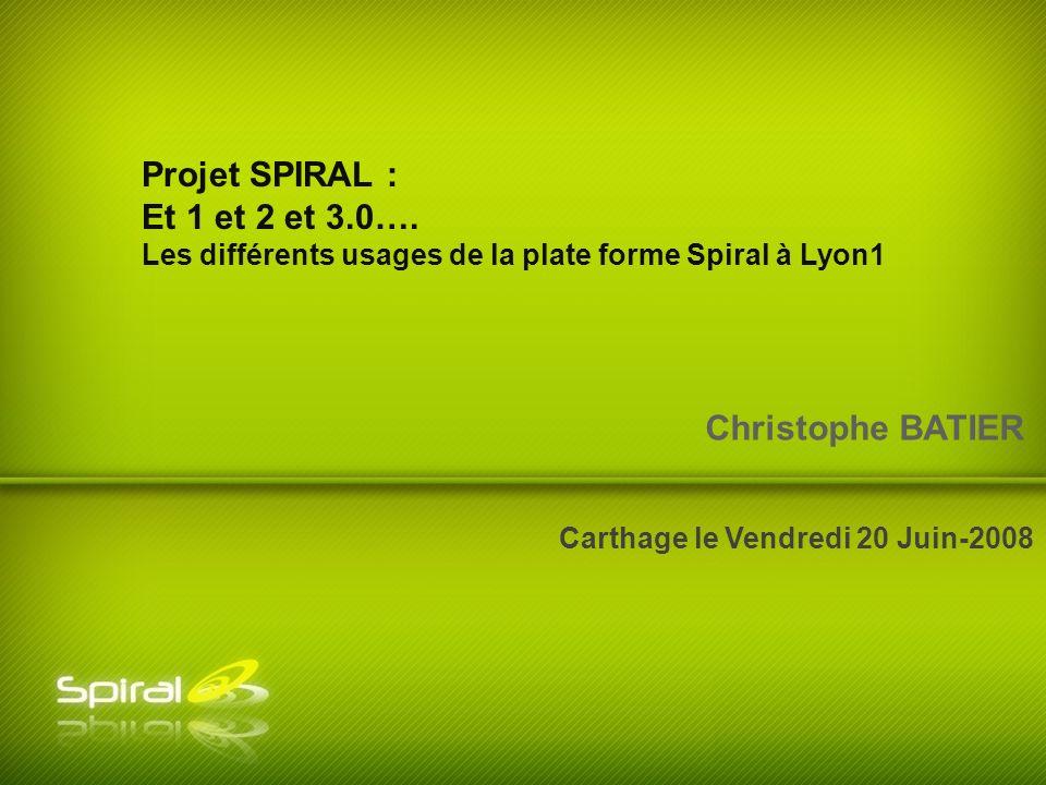 Christophe BATIER Carthage le Vendredi 20 Juin-2008 Projet SPIRAL : Et 1 et 2 et 3.0….