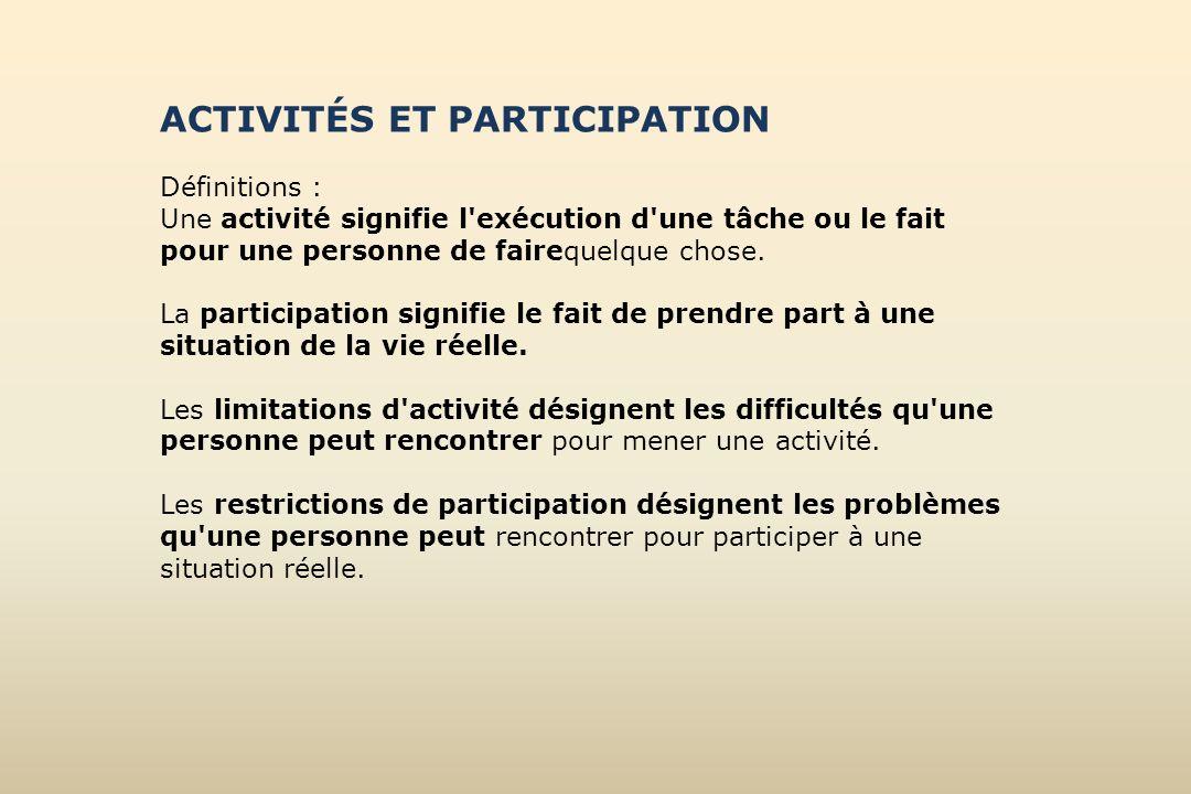 ACTIVITÉS ET PARTICIPATION Définitions : Une activité signifie l'exécution d'une tâche ou le fait pour une personne de fairequelque chose. La particip