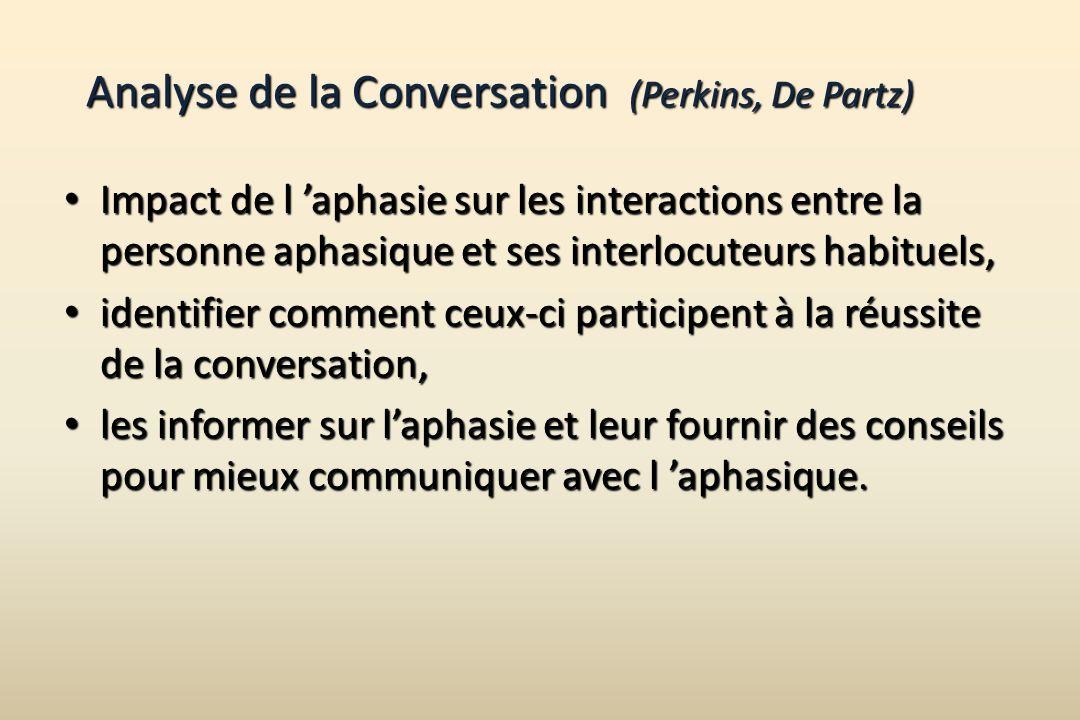 Analyse de la Conversation (Perkins, De Partz) Impact de l aphasie sur les interactions entre la personne aphasique et ses interlocuteurs habituels, I