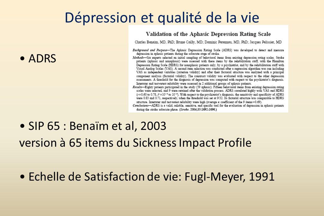 Dépression et qualité de la vie ADRS SIP 65 : Benaïm et al, 2003 version à 65 items du Sickness Impact Profile Echelle de Satisfaction de vie: Fugl-Me