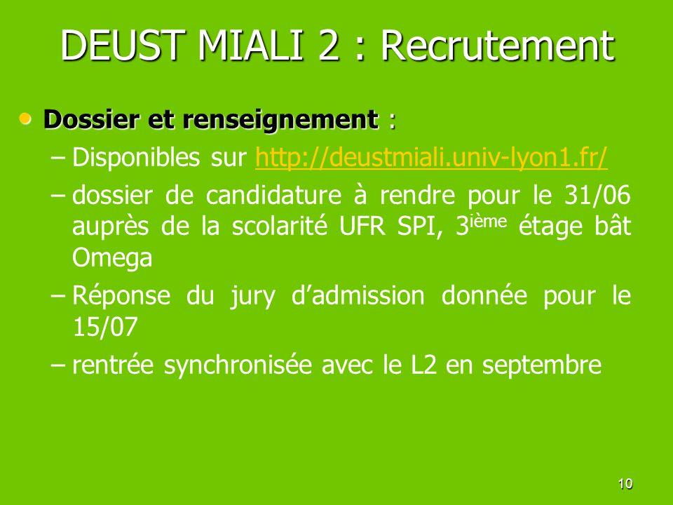 10 DEUST MIALI 2 : Recrutement Dossier et renseignement : Dossier et renseignement : – –Disponibles sur http://deustmiali.univ-lyon1.fr/http://deustmi