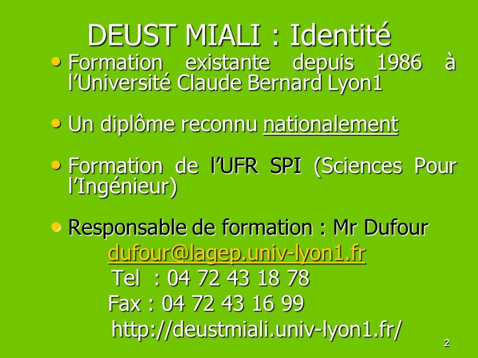 2 DEUST MIALI : Identité Formation existante depuis 1986 à lUniversité Claude Bernard Lyon1 Formation existante depuis 1986 à lUniversité Claude Berna