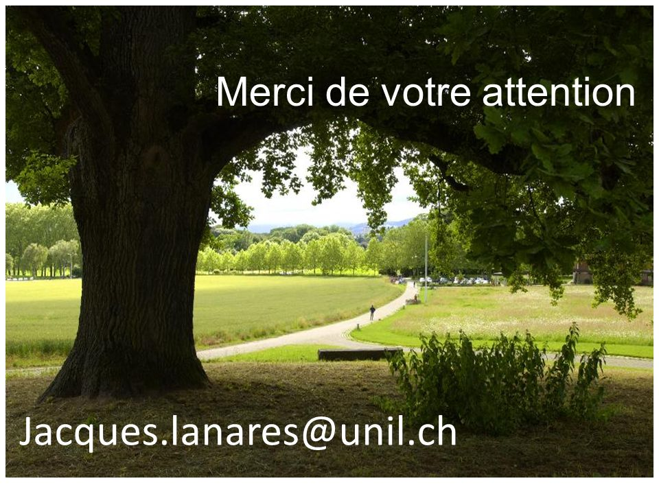 Jacques.lanares@unil.ch Merci de votre attention