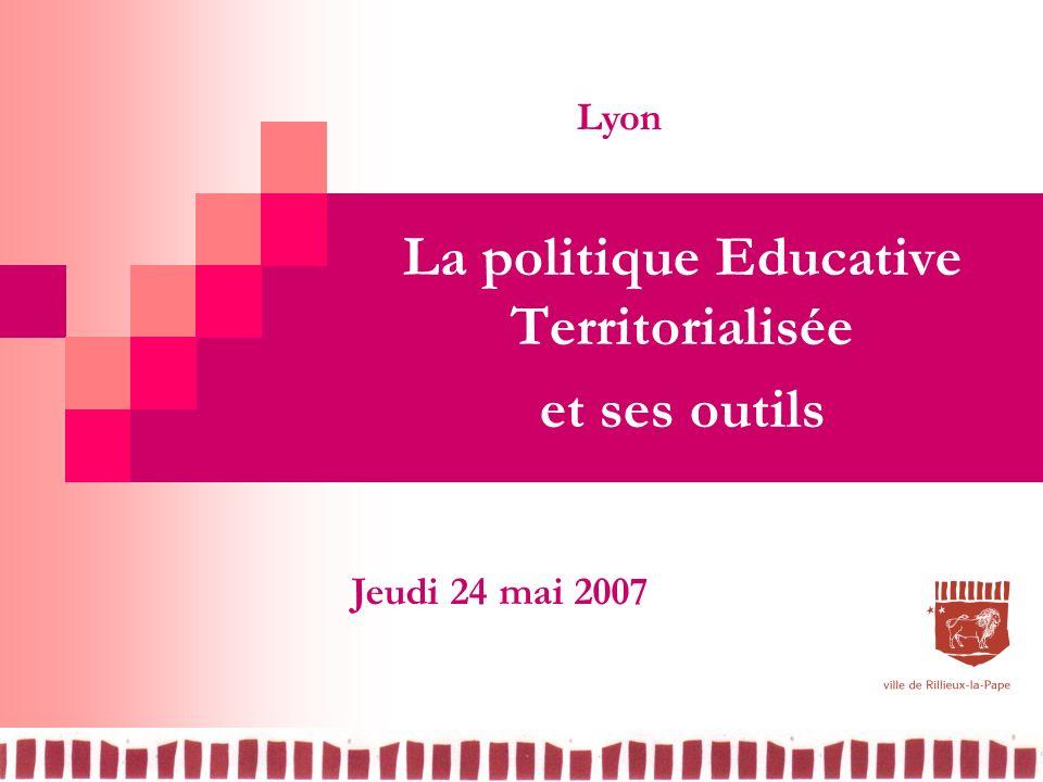La politique Educative Territorialisée et ses outils Lyon Jeudi 24 mai 2007