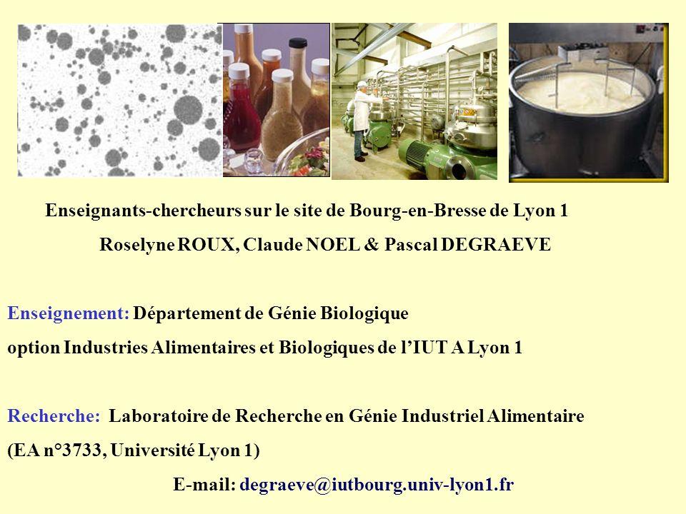 Enseignants-chercheurs sur le site de Bourg-en-Bresse de Lyon 1 Roselyne ROUX, Claude NOEL & Pascal DEGRAEVE Enseignement: Département de Génie Biolog