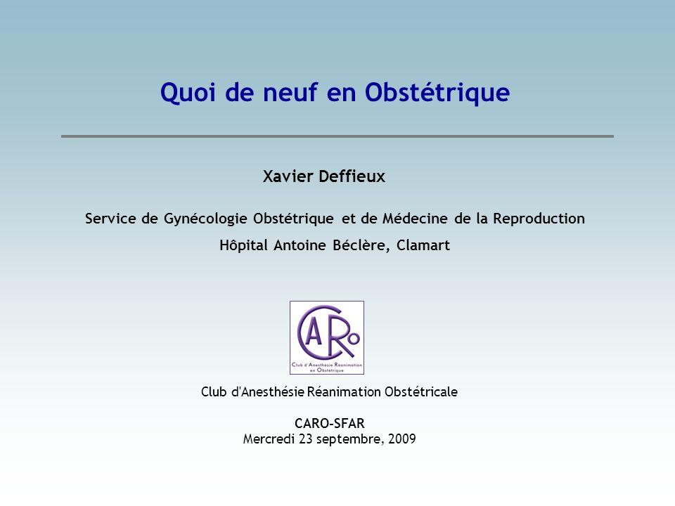 Quoi de neuf en Obstétrique Club d'Anesthésie Réanimation Obstétricale CARO-SFAR Mercredi 23 septembre, 2009 Service de Gynécologie Obstétrique et de