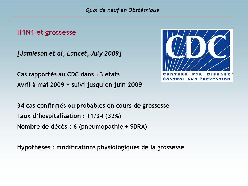 Quoi de neuf en Obstétrique H1N1 et grossesse [Jamieson et al, Lancet, July 2009] Cas rapportés au CDC dans 13 états Avril à mai 2009 + suivi jusquen