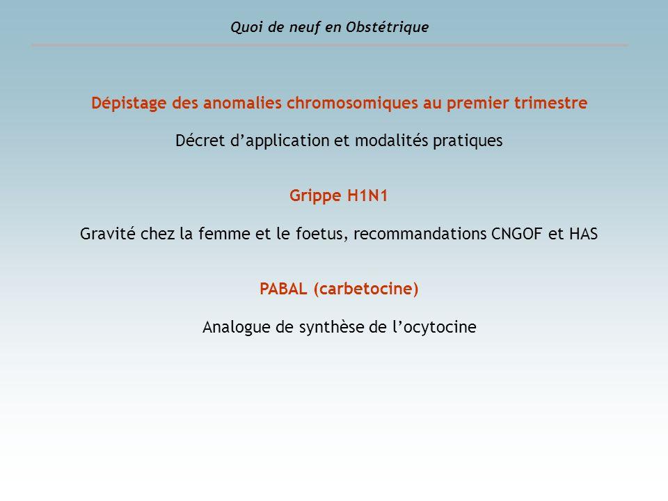 Conclusion PABAL (carbetocin) Voie basse Prévention de lhémorragie de la délivrance Pas détude ocytocine vs carbetocin… Carbetocin vs syntometrin (ocytocin + ergometrin) 3 essais randomisés [Leung et al, JOG, 2006] [Nirmala et al, J Obstet Gynecol Res, 2009] [Su et al, BJOG, 2009] Efficacité identique Moins deffet secondaire avec carbetocin