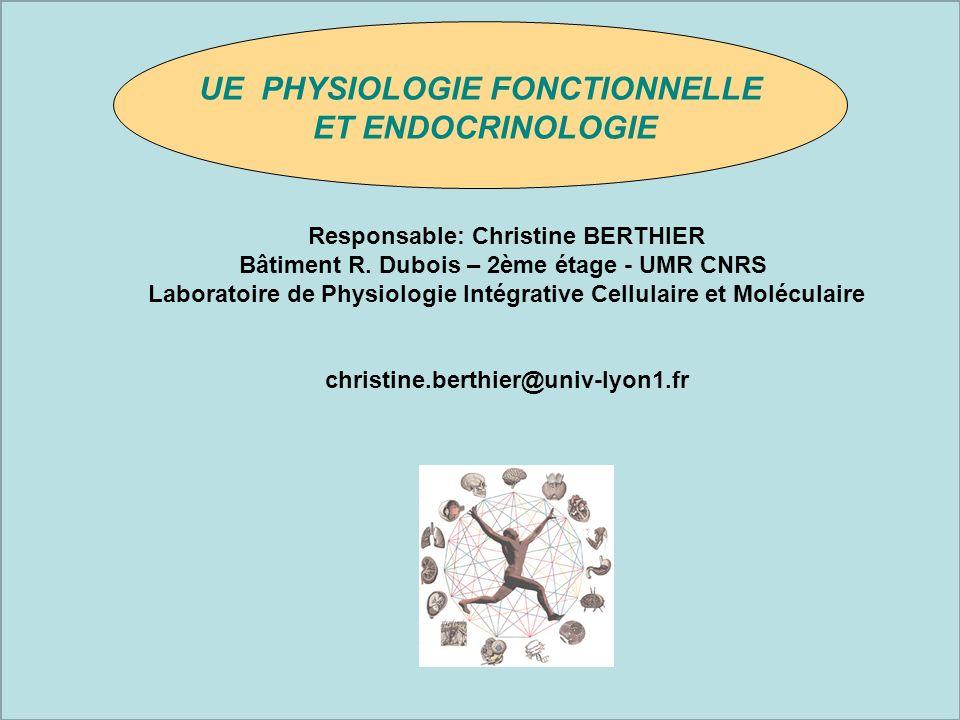 UE PHYSIOLOGIE FONCTIONNELLE ET ENDOCRINOLOGIE Responsable: Christine BERTHIER Bâtiment R.