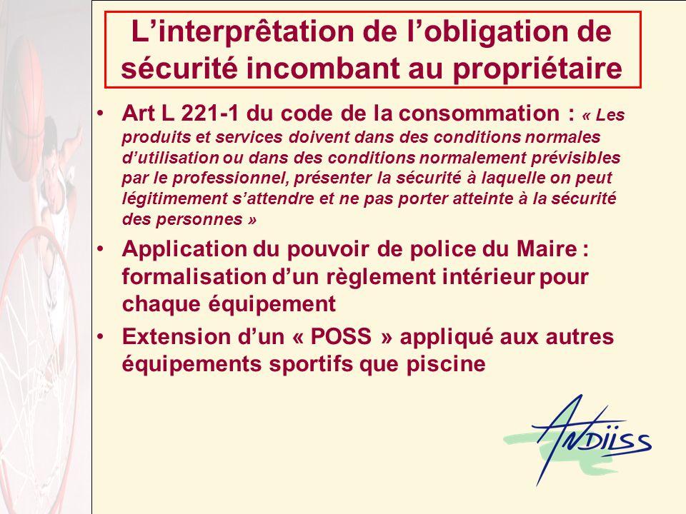 Linterprêtation de lobligation de sécurité incombant au propriétaire Art L 221-1 du code de la consommation : « Les produits et services doivent dans