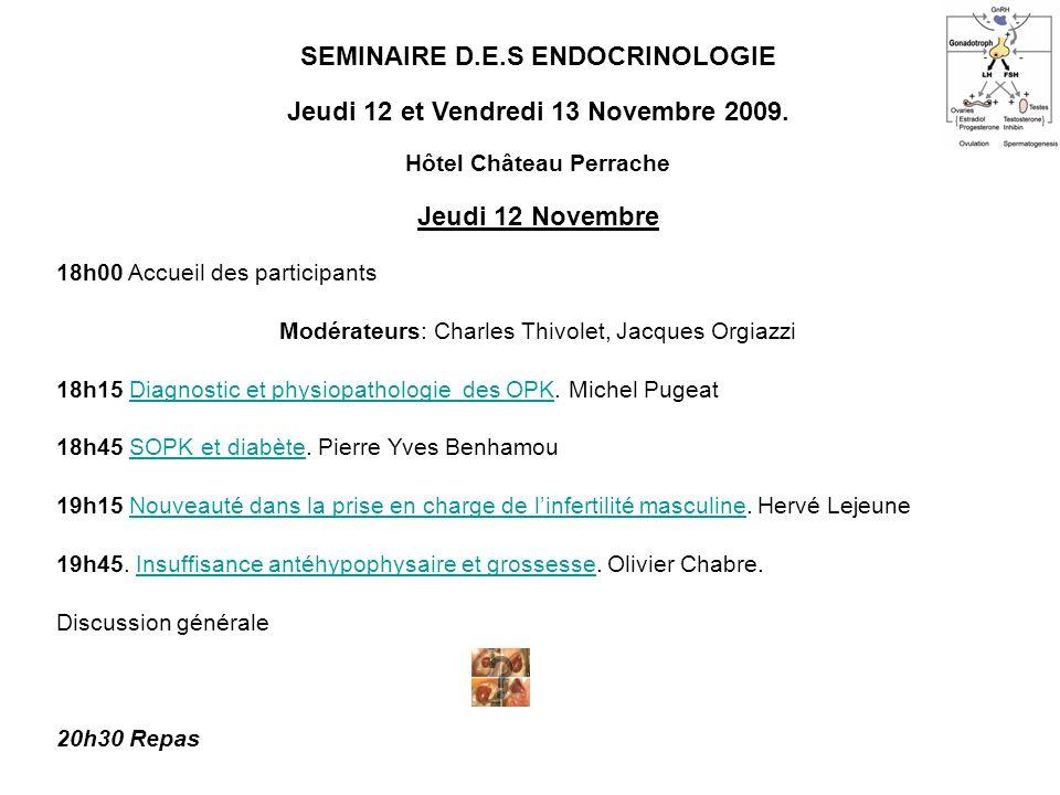 SEMINAIRE D.E.S ENDOCRINOLOGIE Jeudi 12 et Vendredi 13 Novembre 2009. Hôtel Château Perrache Jeudi 12 Novembre 18h00 Accueil des participants Modérate