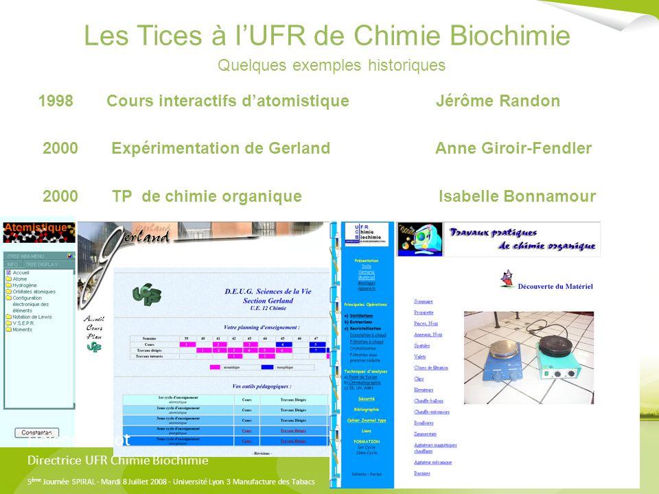 5 ème Journée SPIRAL - Mardi 8 Juillet 2008 - Université Lyon 3 Manufacture des Tabacs Les Tices à lUFR de Chimie Biochimie Quelques exemples historiq