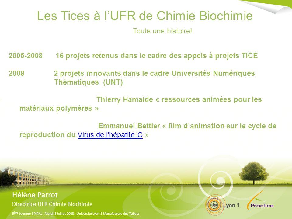 5 ème Journée SPIRAL - Mardi 8 Juillet 2008 - Université Lyon 3 Manufacture des Tabacs Les Tices à lUFR de Chimie Biochimie Toute une histoire! 2005-2
