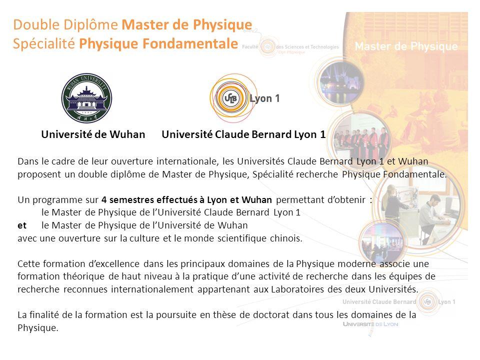 Double Diplôme Master de Physique Spécialité Physique Fondamentale Université de WuhanUniversité Claude Bernard Lyon 1 Dans le cadre de leur ouverture