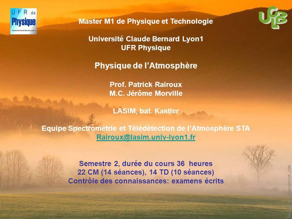 Master M1 de Physique et Technologie Université Claude Bernard Lyon1 UFR Physique Physique de lAtmosphère Prof. Patrick Rairoux M.C. Jérôme Morville L