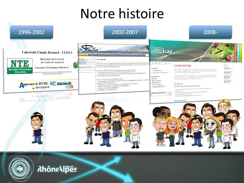 Notre histoire 1996-2002 2002-2007 2008-