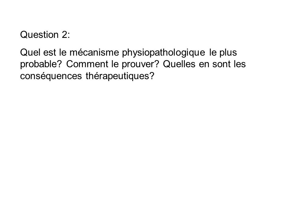 Question 2: Quel est le mécanisme physiopathologique le plus probable.