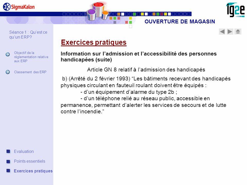 OUVERTURE DE MAGASIN Exercices pratiques Information sur ladmission et laccessibilité des personnes handicapées (suite) Article GN 8 relatif à ladmiss