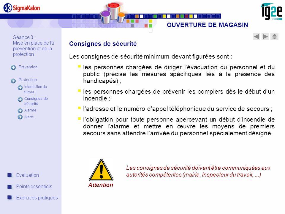 OUVERTURE DE MAGASIN Les consignes de sécurité minimum devant figurées sont : les personnes chargées de diriger lévacuation du personnel et du public
