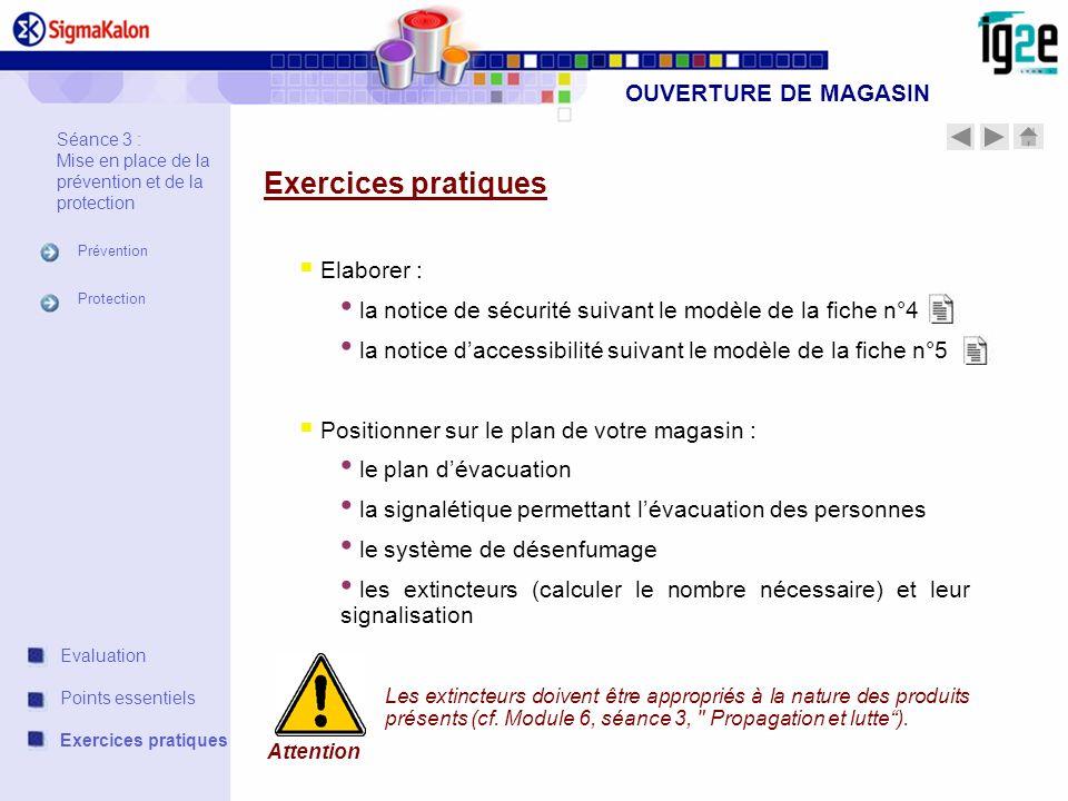 OUVERTURE DE MAGASIN Exercices pratiques Elaborer : la notice de sécurité suivant le modèle de la fiche n°4 la notice daccessibilité suivant le modèle