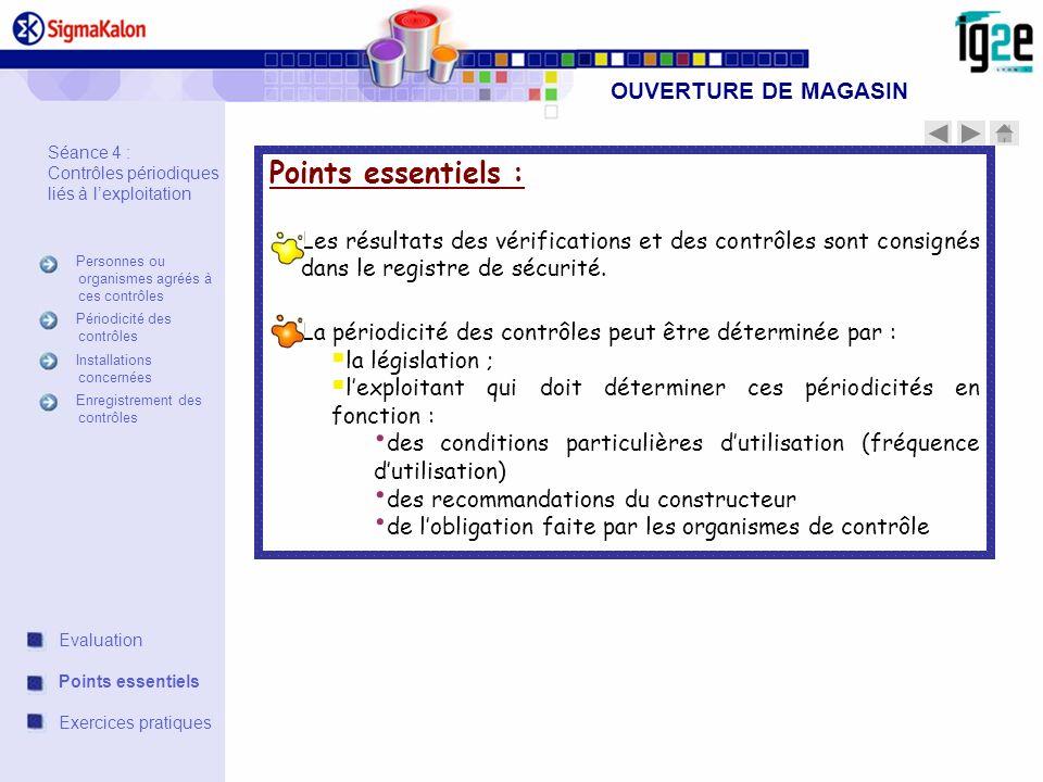 OUVERTURE DE MAGASIN Points essentiels : Les résultats des vérifications et des contrôles sont consignés dans le registre de sécurité. La périodicité
