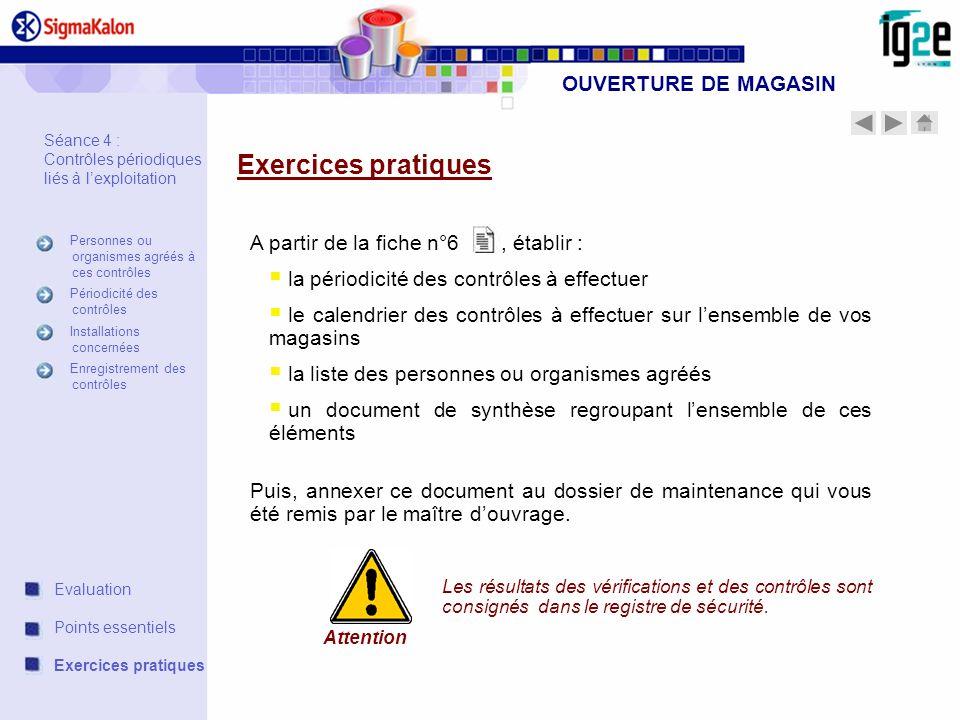OUVERTURE DE MAGASIN Exercices pratiques A partir de la fiche n°6, établir : la périodicité des contrôles à effectuer le calendrier des contrôles à ef