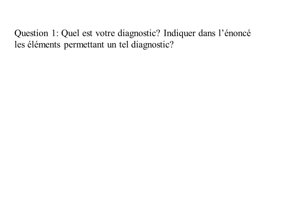 Question 1: Quel est votre diagnostic.