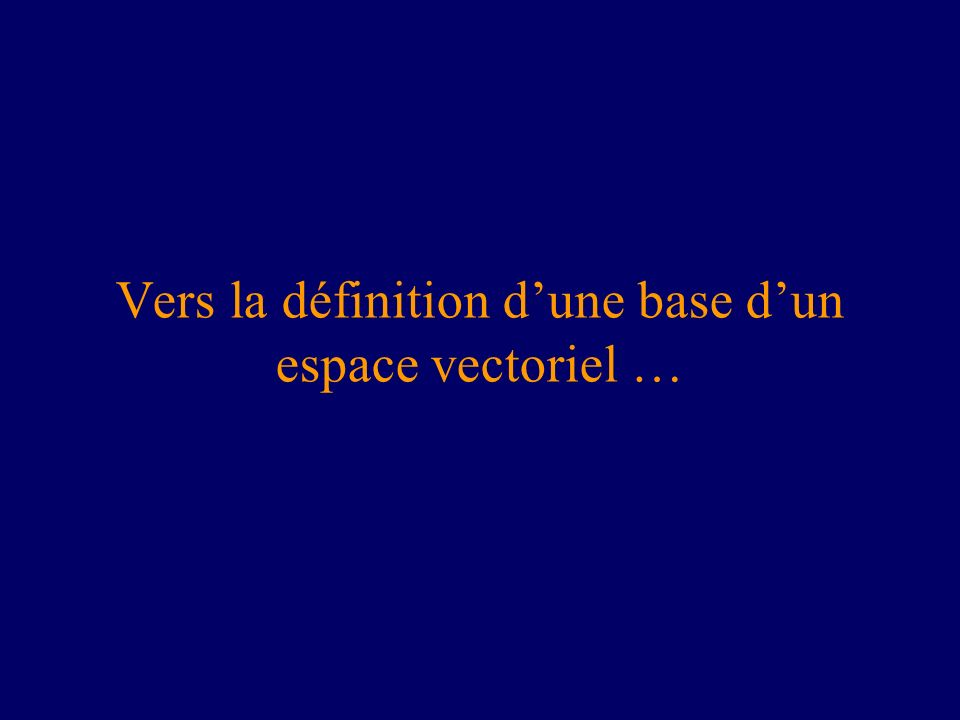 Vers la définition dune base dun espace vectoriel …
