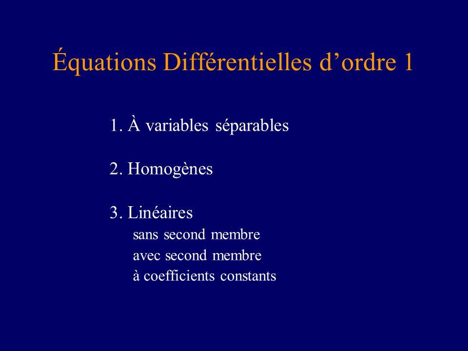 Équations Différentielles dordre 1 1. À variables séparables 2. Homogènes 3. Linéaires sans second membre avec second membre à coefficients constants
