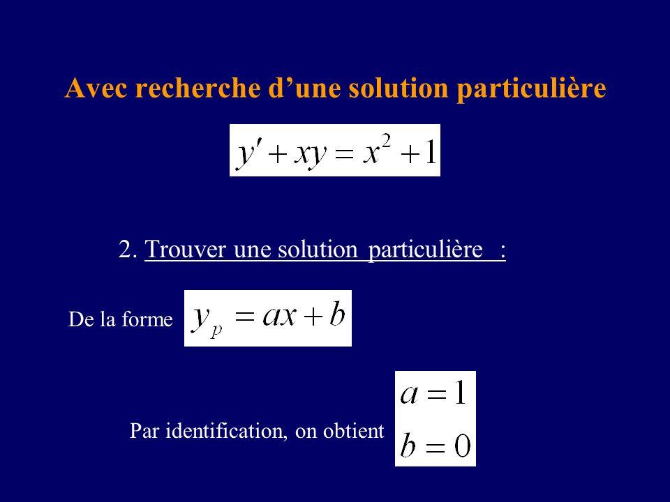 Avec recherche dune solution particulière 2. Trouver une solution particulière : De la forme Par identification, on obtient