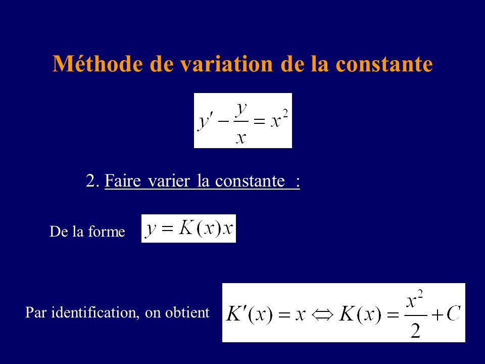 2. Faire varier la constante : De la forme Par identification, on obtient Méthode de variation de la constante