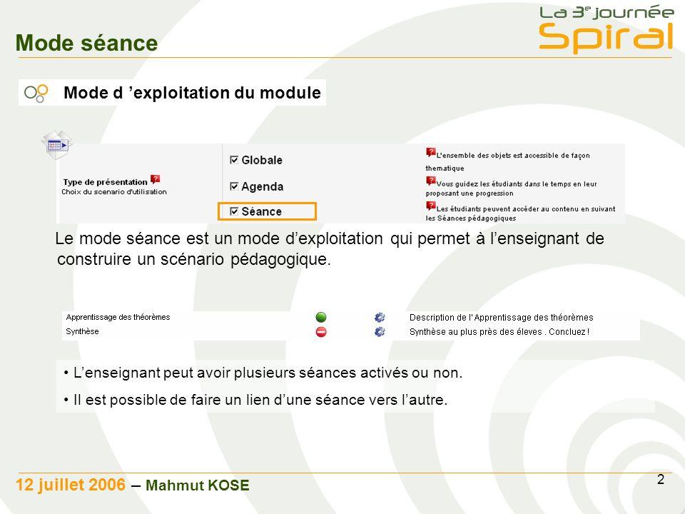 2 12 juillet 2006 – Mahmut KOSE Le mode séance est un mode dexploitation qui permet à lenseignant de construire un scénario pédagogique. Mode d exploi
