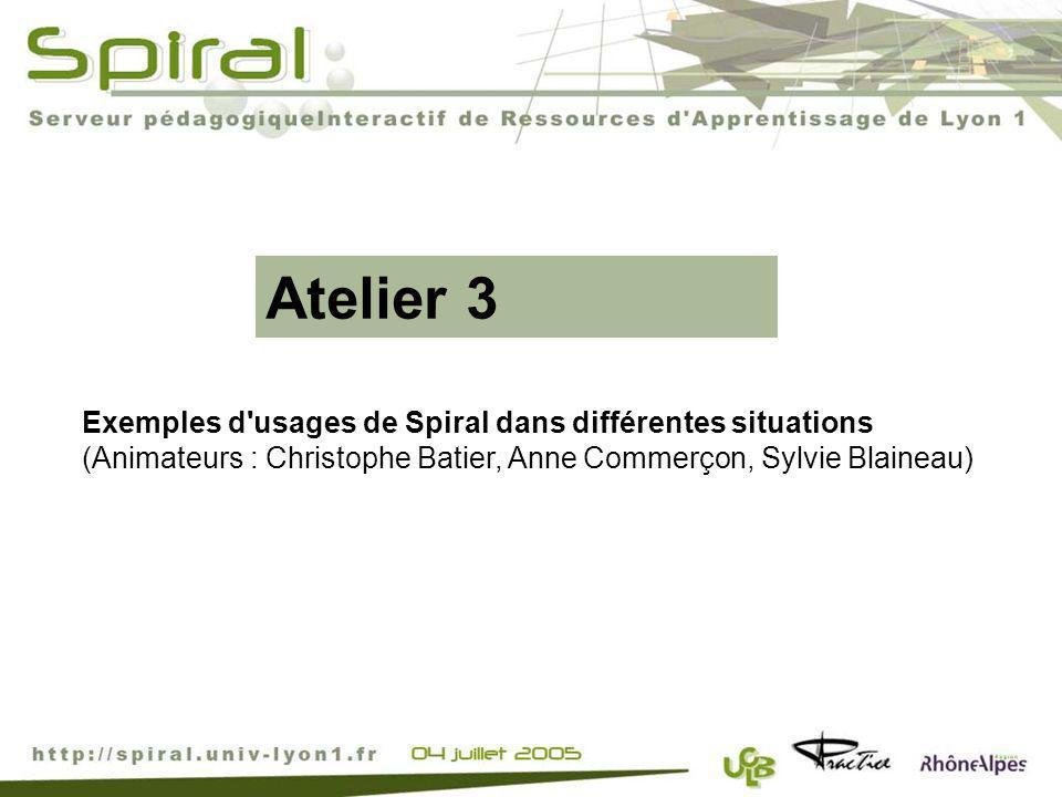 Atelier 3 Exemples d'usages de Spiral dans différentes situations (Animateurs : Christophe Batier, Anne Commerçon, Sylvie Blaineau)