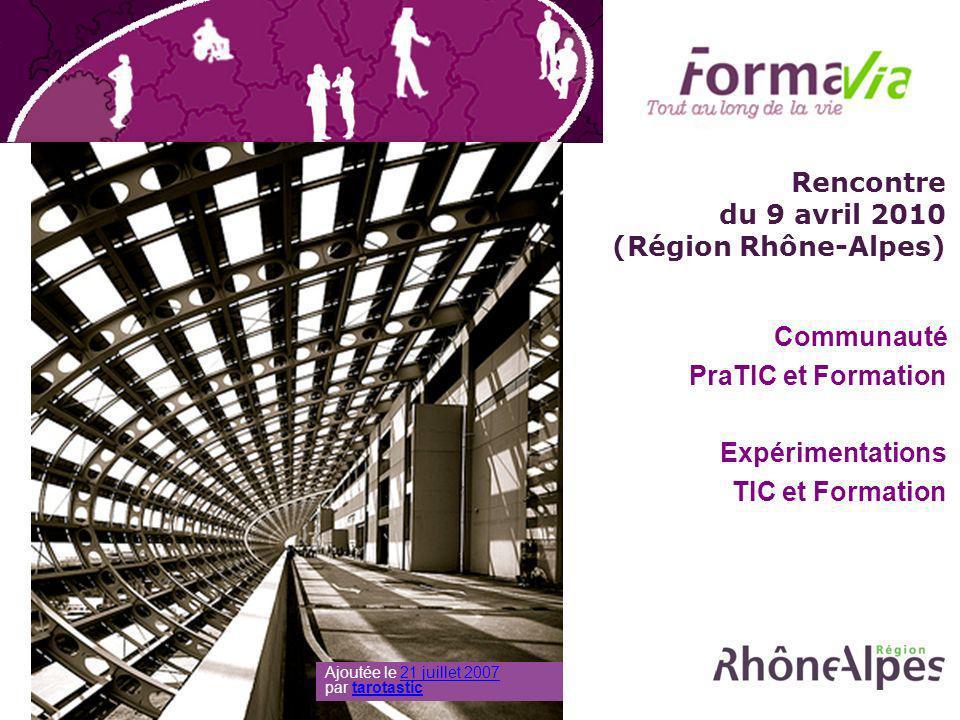 Rencontre du 9 avril 2010 (Région Rhône-Alpes) Communauté PraTIC et Formation Expérimentations TIC et Formation Ajoutée le 21 juillet 2007 par tarotastic21 juillet 2007tarotastic
