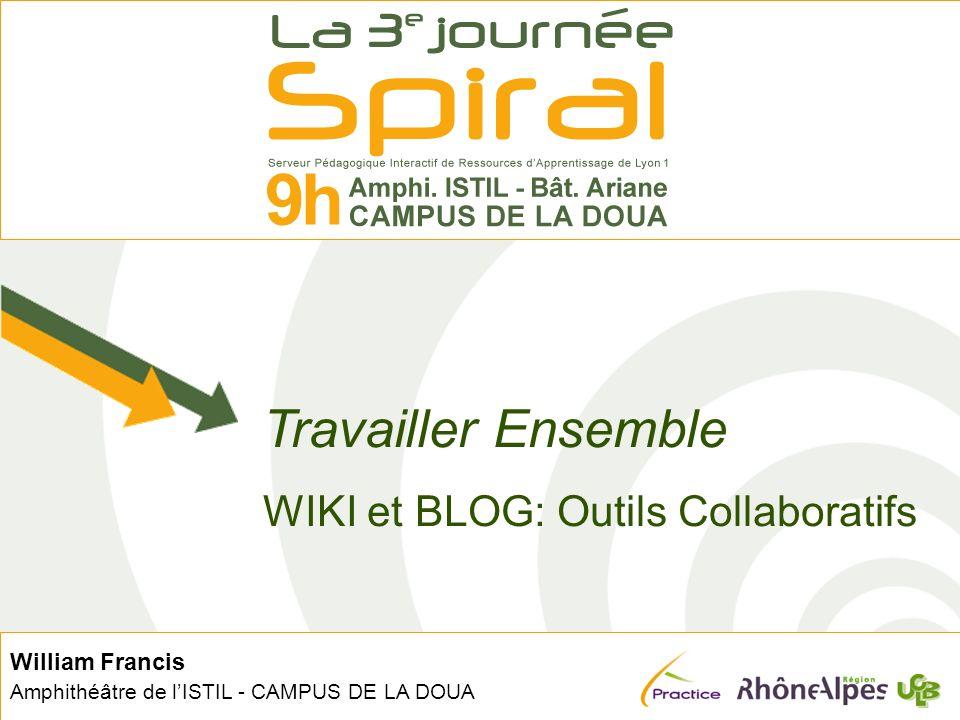 William Francis Amphithéâtre de lISTIL - CAMPUS DE LA DOUA Travailler Ensemble WIKI et BLOG: Outils Collaboratifs