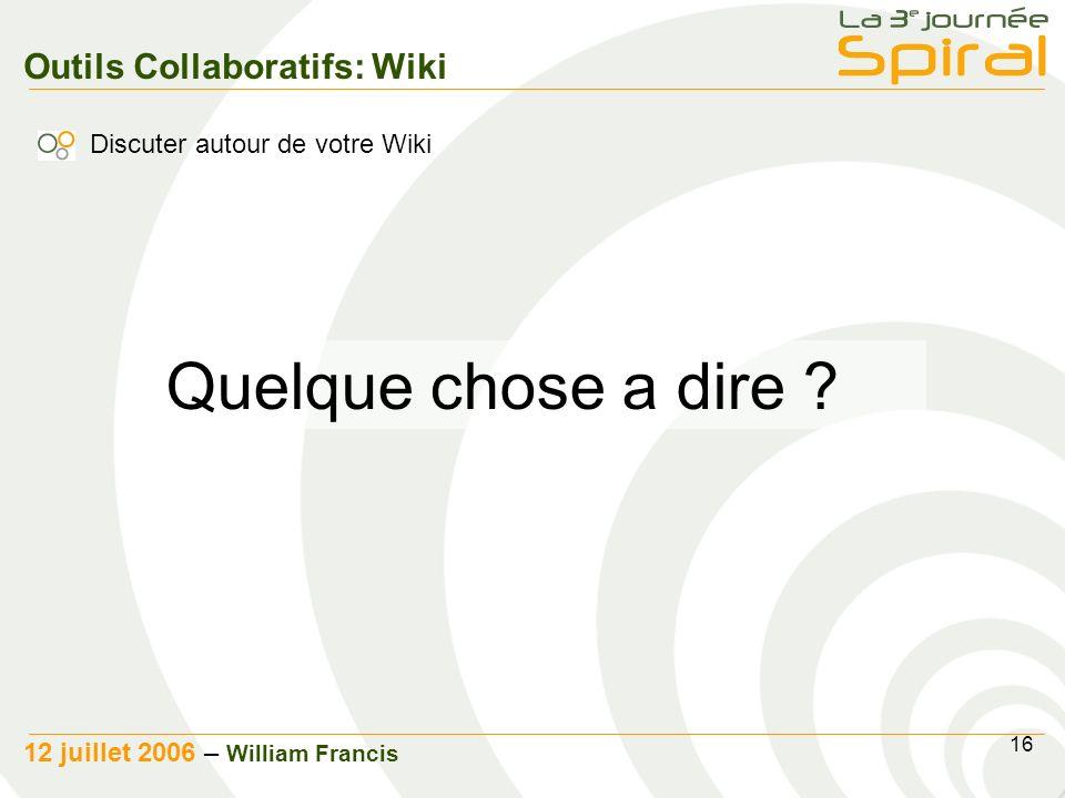 16 12 juillet 2006 – William Francis Outils Collaboratifs: Wiki Quelque chose a dire .