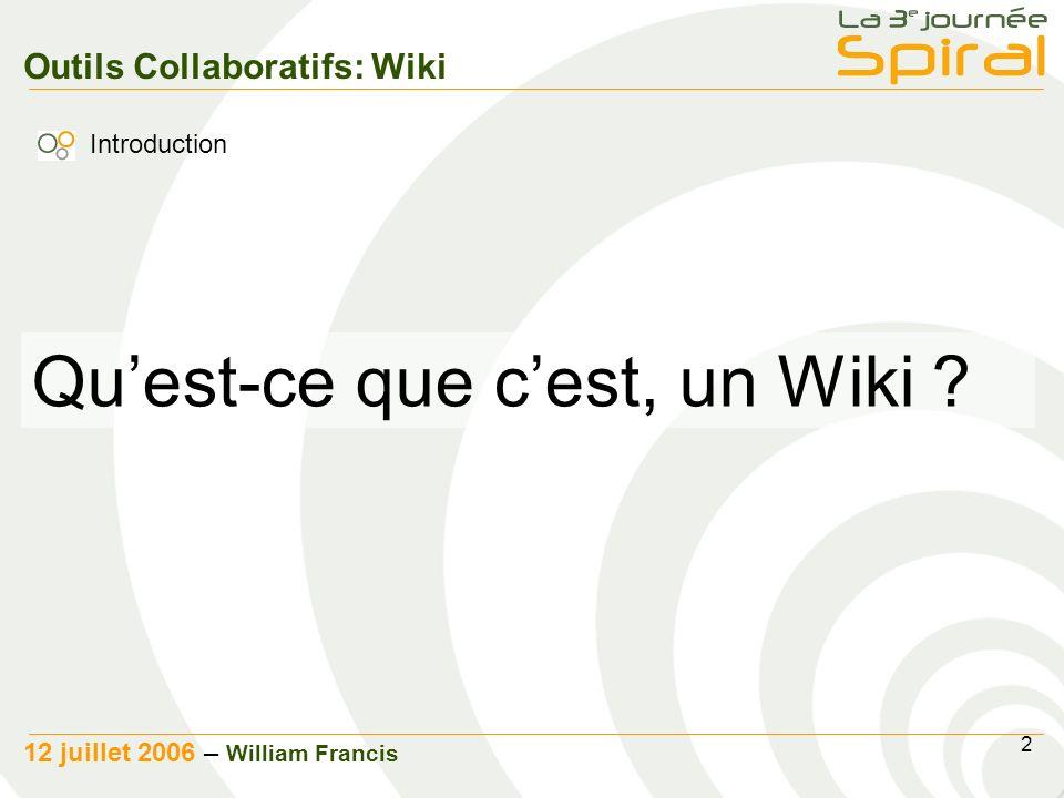 2 12 juillet 2006 – William Francis Outils Collaboratifs: Wiki Quest-ce que cest, un Wiki .