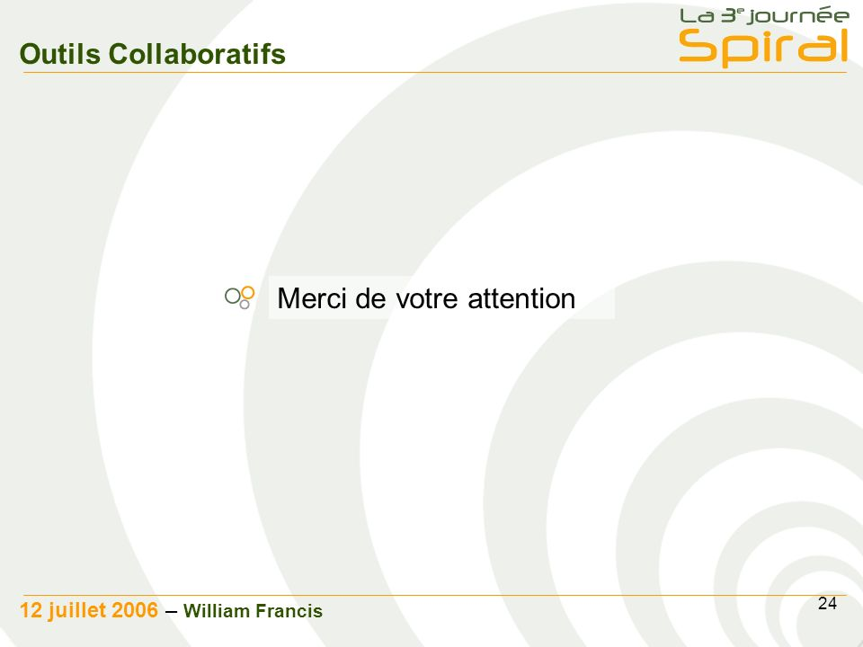 24 12 juillet 2006 – William Francis Outils Collaboratifs Merci de votre attention