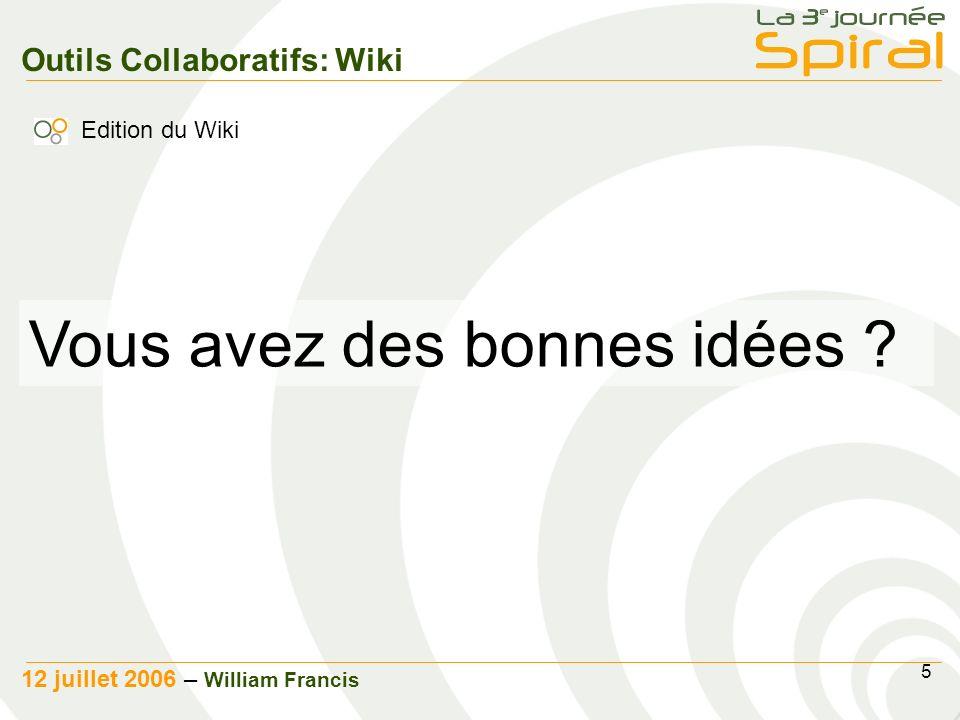 5 12 juillet 2006 – William Francis Outils Collaboratifs: Wiki Vous avez des bonnes idées .
