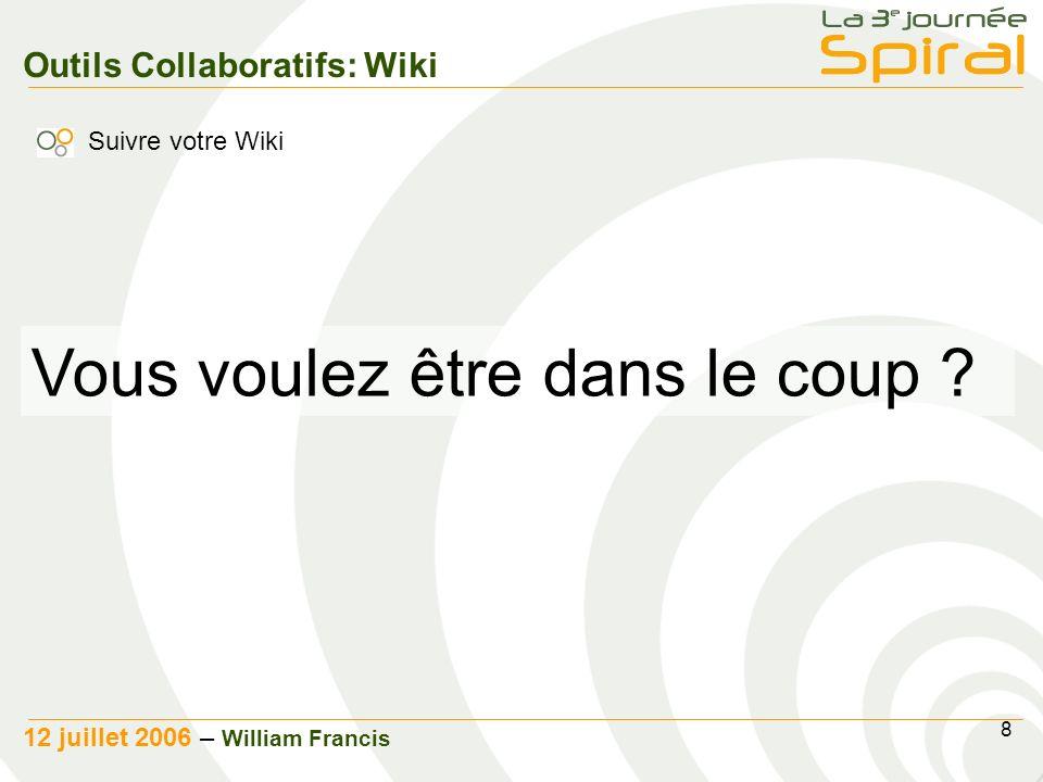 8 12 juillet 2006 – William Francis Outils Collaboratifs: Wiki Vous voulez être dans le coup .