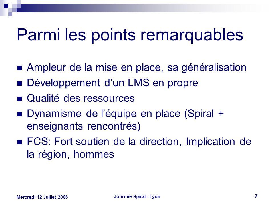 Journée Spiral - Lyon7 Mercredi 12 Juillet 2006 Parmi les points remarquables Ampleur de la mise en place, sa généralisation Développement dun LMS en