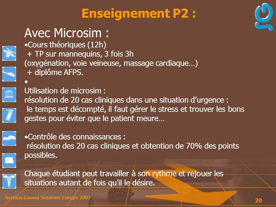 Serious Games Sessions Europe 2007 20 Avec Microsim : Cours théoriques (12h) + TP sur mannequins, 3 fois 3h (oxygénation, voie veineuse, massage cardiaque…) + diplôme AFPS.