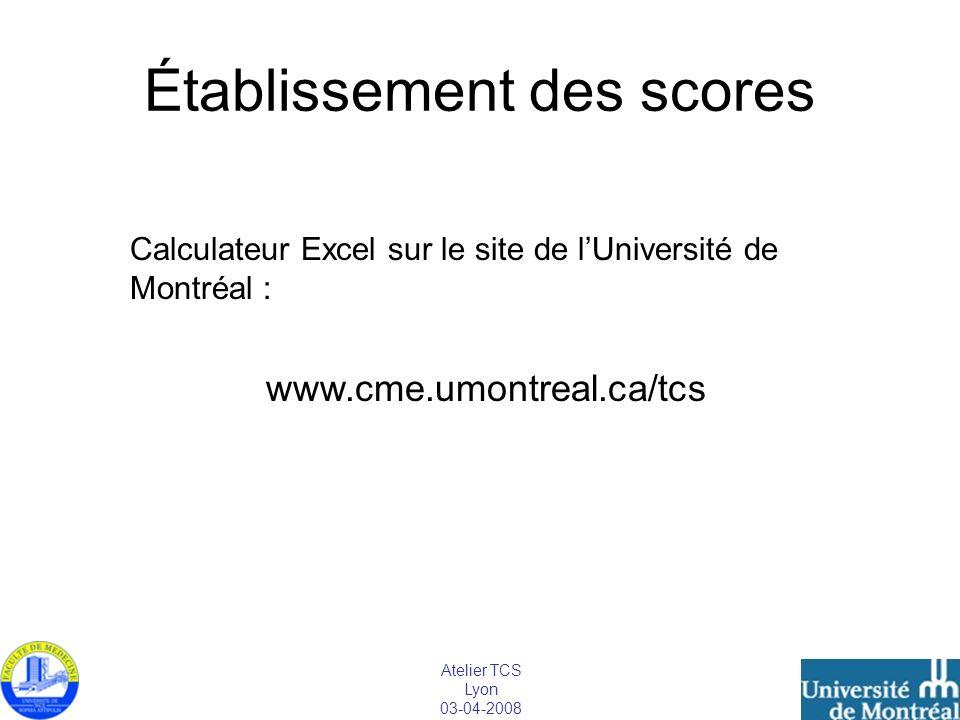 Atelier TCS Lyon 03-04-2008 Établissement des scores Calculateur Excel sur le site de lUniversité de Montréal : www.cme.umontreal.ca/tcs
